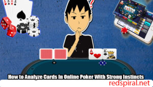 How-to-Analyze-Cards-In-Online-Poker-With-Strong-Instincts